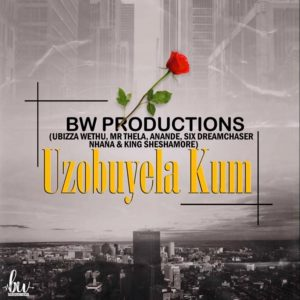 uBiza Wethu & Mr Thela - Uzobuyela Kum (Ft. Anande x Six Dream Chaser x Nhana x Sheshamore), new gqom music, gqom 2019, gqom songs, gqom mp3 download, latest sa music, latest gqom music download, cape town gqom