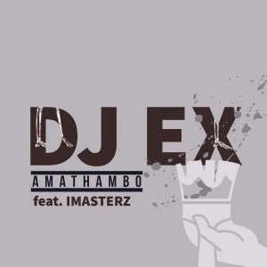 DJ Ex - Amathambo (feat. Imasterz) [Extended Mix], latest gqom songs, new gqom music, gqom 2019 download mp3, sa gqom, south african afro house music download, sa music