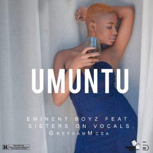 Eminent Boyz - Umuntu (feat. Sisters On Vocal & GreyhamMC)
