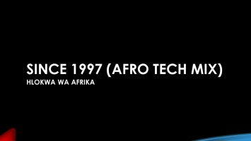Hlokwa Wa Afrika - Since 1997 (Afro Tech Mix), afrotech house, new afro house music, afro house, house music download, afro tech