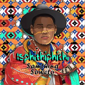 Samthing Soweto - Isphithiphithi, latest afro house music, new afro house, afro house 2019 download mp3, south african house music, latest sa music