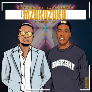 Sje Konka & Team Mosha Ft. Zing Master - Mzukuzuku (Sje Birthday Song), new amapiano music, amapiano 2019 download mp3, amapiano songs, sa amapiano, amapiano songs