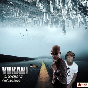 Vukani ft. ThackzinDJ - Ibhodlela, new amapiano music, latest sa music, south african amapiano songs, amapiano 2019 download mp3