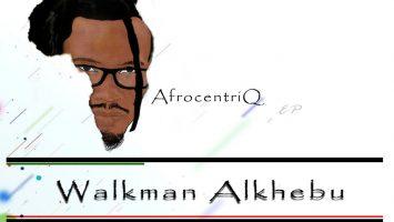 Walkman Alkhebu - AfrocentriQ [EP]