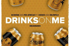 Busiswa & Pex Africah Ft. Oskido & Xelimpilo - Drinks On Me (Sel'amanzi)
