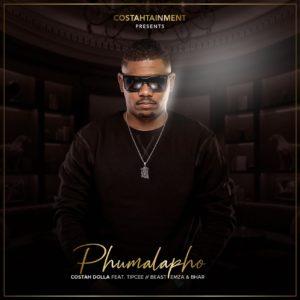 Costah Dolla - Phumalapho (feat. Tipcee, Emza, Bhar & Beast)