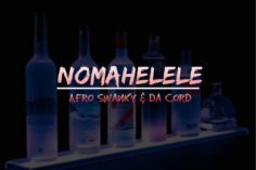 Da Cord & Afro Swanky - Nomahelele (Afro Tech Mix)