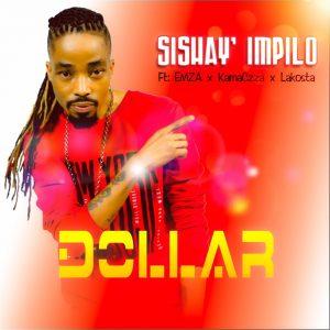 Dollar - Sishay' Impilo (feat. Emza, Kamaczza & Lakosta), new gqom music, gqom 2019 download mp3