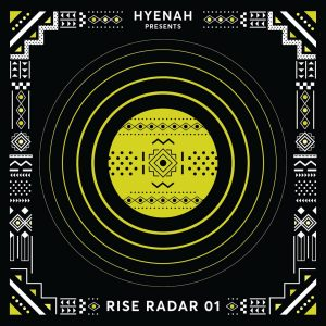 Hyenah presents RISE RADAR 01, latest house music, deep house tracks, house music download, club music, afro house music, new house music south africa, afro tech, dance music, afro deep, new music releases,