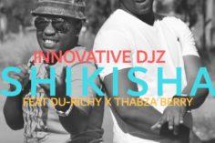 INNOVATIVE DJz - Shikisha (feat. Thabza Berry & Du Richy)