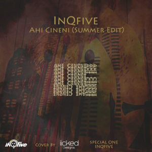 InQfive - Ahi Cineni (Summer Edit), new afro house music, afrohouse 2019 download, house music download, latest sa music, south african afro house songs