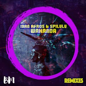 Ivan Afro5 & Spilulu - Wakanda (Bun Xapa Remix), new afro house music, angola afro house, afrobeat, tribal house