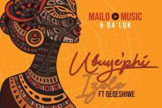 Mailo Music & Da'Luk - Ubuy'phi Izolo (feat. Qeqeshiwe)