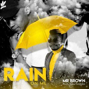 Mr Brown - Rain On Me (feat. Team Mosha)