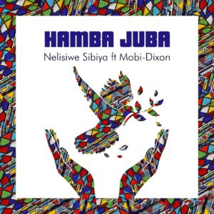 Nelisiwe Sibiya - Hamba Juba (feat. Mobi Dixon), club music, new south africa music, afro house 2019 download mp3, latest afro house songs