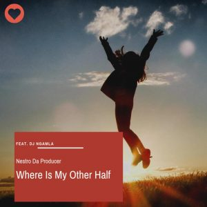 Nestro Da Producer feat. Dj Ngamla - Where Is My Other Half
