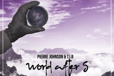 Pierre Johnson & T.I.B - World After 5, new house music, deep house 2019, sa deep house music, deep tech, latest deep house music