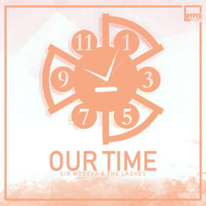 Sir Modeva & The Lashes - Our Time (Main Ultimate Weapon)