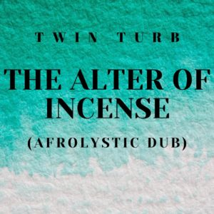 Twin Turb - The Alter Of Incense (Afrolystic Dub)
