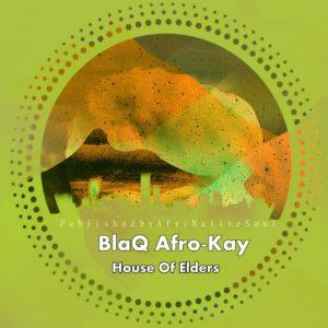 BlaQ Afro-Kay - House Of Elders EP