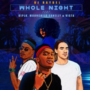Dj Raybel - Whole Night (feat. Diplo, Moonchild Sanelly & Vista), new gqom music, gqom 2019 download, latest sa gqom, gqom mp3 download, south african gqom music